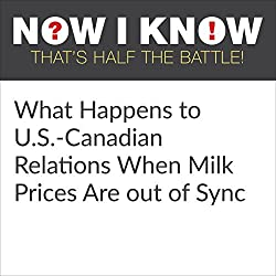 What Happens to US-Canadian Relations When Milk Prices Are out of Sync