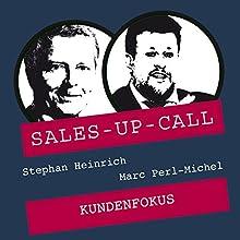 Kundenfokus (Sales-up-Call) Hörbuch von Stephan Heinrich, Marc Perl-Michel Gesprochen von: Stephan Heinrich, Marc Perl-Michel