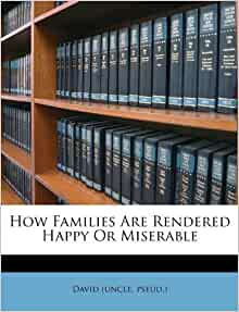 How Families Are Rendered Happy Or Miserable David Uncle