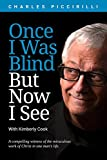 img - for Once I Was Blind But Now I See: A compelling witness of the miraculous work of Christ in one man's life. book / textbook / text book
