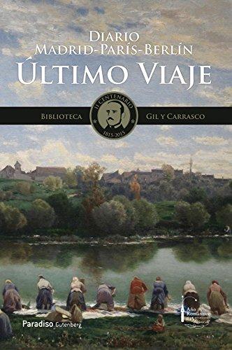 ÚLTIMO VIAJE: Diario Madrid-París-Berlín (Biblioteca Gil y Carrasco II Centenario