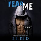 Fear Me: Broken Love, Book 1 | B.B. Reid