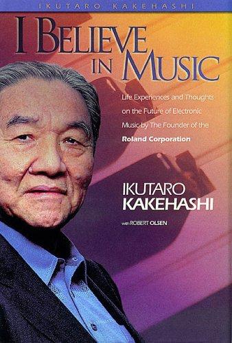 I Believe In Music Ikutaro Kakehashi Hardcoverr by Ikutaro Kakehashi  (2015-03-02): Amazon.co.uk: Ikutaro Kakehashi: Books