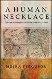A Human Necklace : Slavery and Its Aftermath in Paule Marshall's Fiction, Ferguson, Moira, 1438444192