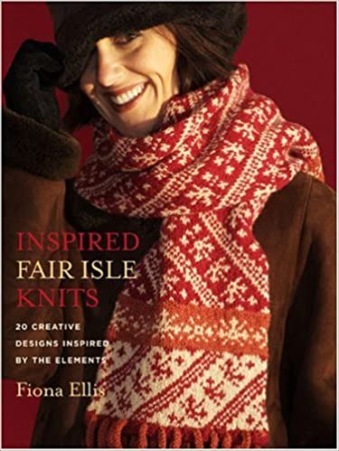 Inspired Fair Isle Knits: 20 Creative Designs Inspired by the ...