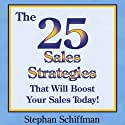 The 25 Sales Strategies That Will Boost Your Sales Today! Audiobook by Stephan Schiffman Narrated by Michael Ferreri
