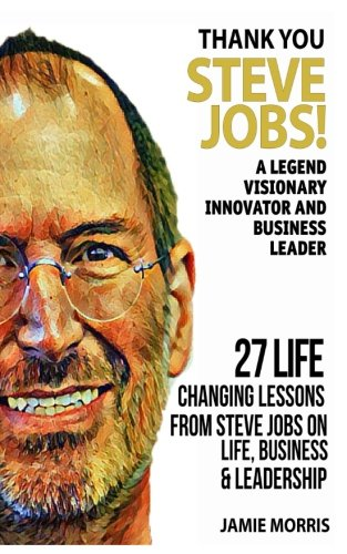Thank you Steve Jobs: A legendary Visionary, Innovator and Business leader - 27 life changing lessons from Steve Jobs about Life,Business and leadership ebook