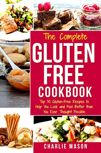 Gluten Free Recipes Cookbook: Simple Easy Diet For Busy People Weight Loss Healthy Delicious Cookbook For Beginners No Fuss: Top 30 Gluten-Free Recipes ... Healthy, Delicious, CookBook, Beginners) by Charlie Mason