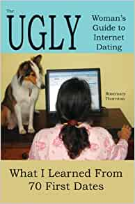 ugly woman guide to internet dating