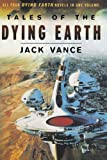 Tales of the Dying Earth: Including 'The Dying Earth, ' 'The Eyes of the Overworld, ' 'Cugel's Saga, ' and 'Rhialto the Marvellous'