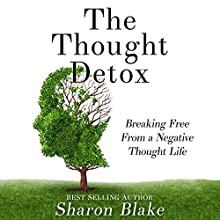 The Thought Detox: Breaking Free from a Negative Thought Life Audiobook by Sharon Blake Narrated by Rachel Perry