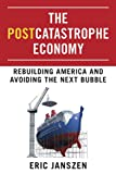 img - for The Postcatastrophe Economy: Rebuilding America and Avoiding the Next Bubble book / textbook / text book