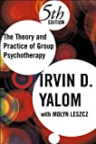 Theory and Practice of Group Psychotherapy (text only) 5th (Fifth) edition by I. D. Yalom,M. Leszcz