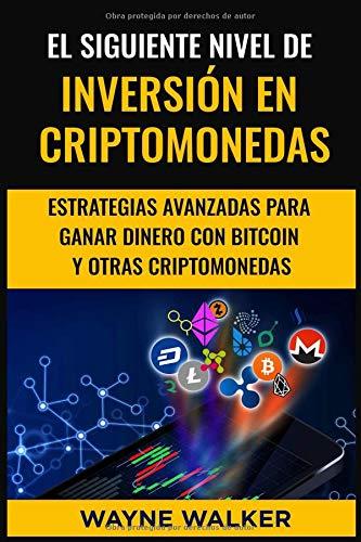 El Siguiente Nivel De Inversión En Criptomonedas Estrategias Avanzadas Para Ganar Dinero Con Bitcoin y Otras Criptomonedas  [Walker, Wayne] (Tapa Blanda)
