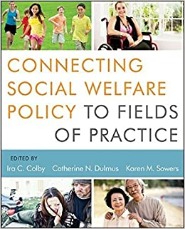 Connecting Social Welfare Policy to Fields of Practice by Ira C. Colby (2013-01-22)