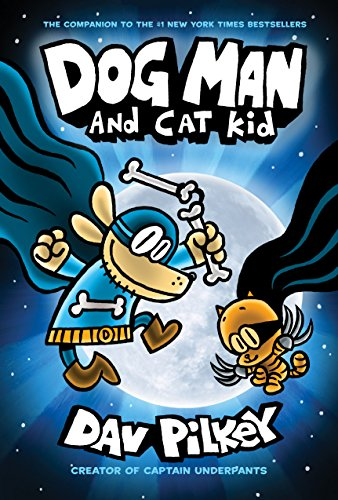 Dog Man and Cat Kid: From the Creator of Captain Underpants