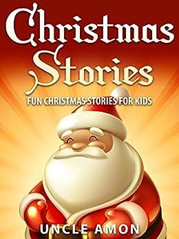 Books for Kids: Christmas Stories for Kids (Bedtime Stories for Ages 4-8): Fun Christmas Stories, Jokes for Kids, Children Books, Books for Kids, Free Stories (Christmas Books for Children) by [Amon, Uncle]