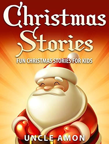 Books for Kids: Christmas Stories for Kids (Bedtime Stories for Ages 4-8): Fun Christmas Stories, Jokes for Kids, Children Books, Books for Kids, Free Stories (Christmas Books for Children) by [Amon, Uncle]