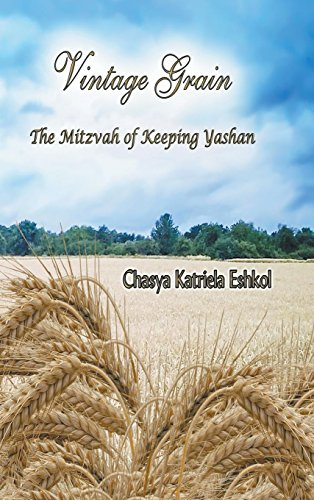 Vintage Grain: The Mitzvah of Keeping Yashan by Chasya Katriela Eshkol