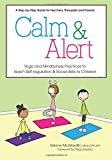 img - for Calm & Alert: Yoga and Mindfulness Practices to Teach Self-regulation and Social Skills to Children book / textbook / text book