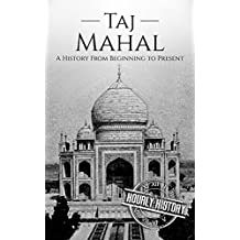 Taj Mahal: A History From Beginning to Present