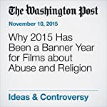 Why 2015 Has Been a Banner Year for Films about Abuse and Religion | Alissa Wilkinson