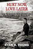 HURT NOW, LOVE LATER: HOW TO MOVE ON FROM DIVORCE AND ATTRACT MEANINGFUL RELATIONSHIPS