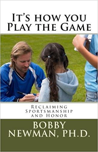 Its How You Play the Game:  Reclaiming Sportsmanship and Honor