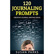 120 JOURNALING PROMPTS: Creative Journal Writing Ideas