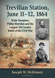 img - for Trevilian Station, June 11-12, 1864: Wade Hampton, Philip Sheridan and the Largest All-Cavalry Battle of the Civil War book / textbook / text book