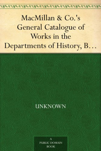 MacMillan & Co.'s General Catalogue of Works in the Departments of History, Biography, Travels, and Belles Lettres, December, 1869