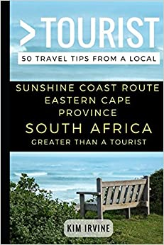 Greater Than a Tourist – Sunshine Coast Route Eastern Cape Province South Africa: 50 Travel Tips from a Local
