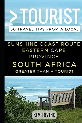 Greater Than a Tourist – Sunshine Coast Route Eastern Cape Province South Africa: 50 Travel Tips from a (Eastern Cape)