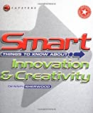 Smart Things to Know about, Innovation and Creativity, Dennis Sherwood, 1841121460