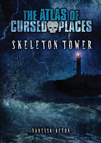 Skeleton Tower (Atlas of Cursed Places) (The Atlas of Cursed Places)