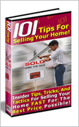 101 Tips For Selling Your Home Yourself!: Insider tips, tricks and tactics for selling your home fast for the best price possible!