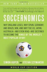 Soccernomics: Why England Loses, Why Spain, Germany, and Brazil Win, and Why the U.S., Japan, Australia—and Even Iraq—Are Destined to Become the Kings of the World's Most Popular Sport