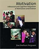 img - for Motivation: A Biosocial and Cognitive Integration of Motivation and Emotion by Eva Dreikurs Ferguson (2000-01-15) book / textbook / text book