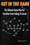 Get in the Game : The Ultimate Game Plan for Transition from College to Career, Crevin, 0985434600