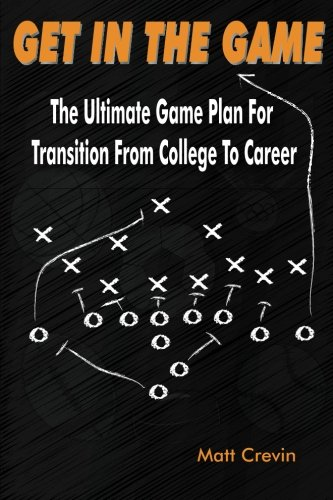 Get in the Game: The Ultimate Game Plan for Transition to College to Career