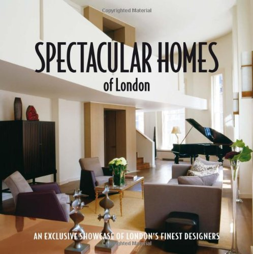 Download Spectacular Homes of London: An Exclusive Showcase of the Finest Designers in London ebook