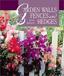 Garden Walls, Fences & Hedges by Kathy Sheldon (2001-06-30)