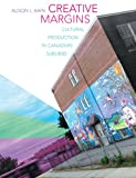 Creative Margins : Cultural Production in Canadian Suburbs, Bain, Alison L., 144264690X
