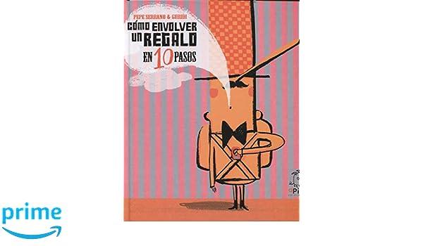 ¿Cómo envolver un regalo en 10 pasos (Spanish Edition): Pepe Serrano, Apila, Guridi: 9788494347689: Amazon.com: Books