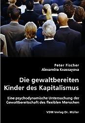 Die gewaltbereiten Kinder des Kapitalismus: Eine psychodynamische Untersuchung der Gewaltbereitschaft des flexiblen Menschen