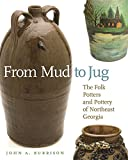 img - for From Mud to Jug: The Folk Potters and Pottery of Northeast Georgia (Wormsloe Foundation Publication Ser.) book / textbook / text book
