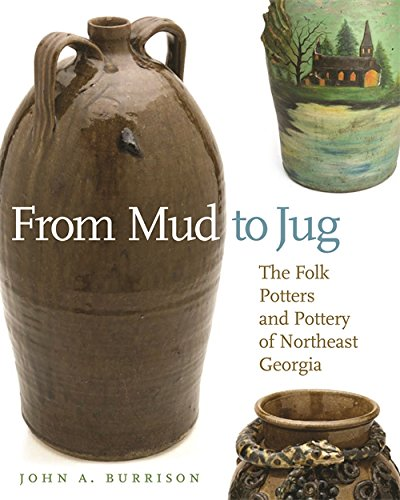 From Mud to Jug: The Folk Potters and Pottery of Northeast Georgia (Wormsloe Foundation Publication Ser.)
