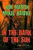 In the Dark of the Sun, Kim Martin and Mykel Hawke, 0982931603
