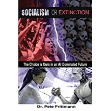 Socialism or Extinction: The Choice is Ours in an AI Dominated Future