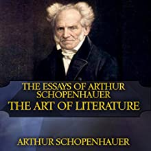 The Essays of Arthur Schopenhauer: The Art of Literature Audiobook by Arthur Schopenhauer Narrated by Ron Welch